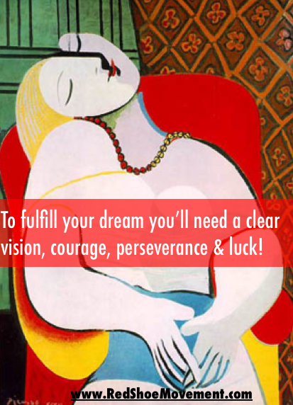 To fulfill your dreams you'll need a clear vision, courage, perseverance and luck. Read on to find out how! Photo Credit: Le Reve by Pablo Picasso