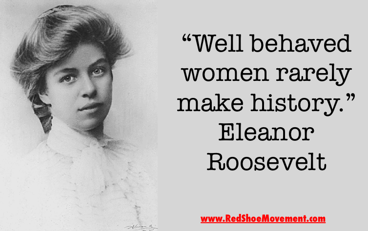 Well behaved women rarely make history! Great quote to remember when you're doubting whether to take a risk! #low self esteem #quotes