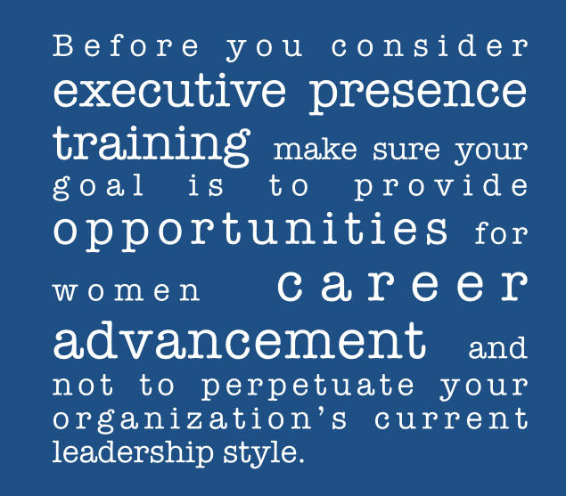 It's important to focus executive presence training on building confidence and projecting gravitas. | What You Don't Learn in Executive Presence Training