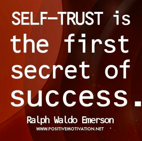 If you don't trust yourself it will be hard to find success.