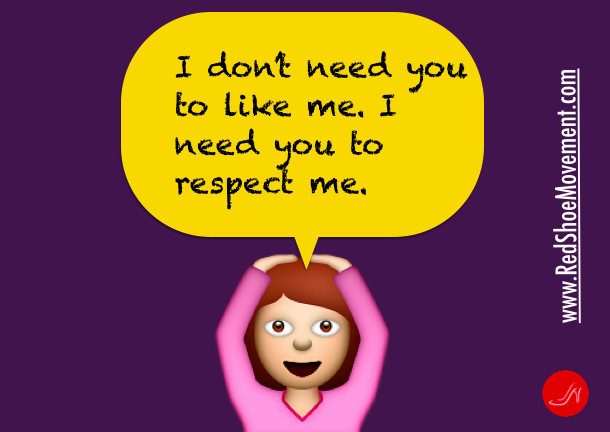 Don't get stuck in needing to be liked. It's more important to get people's respect.