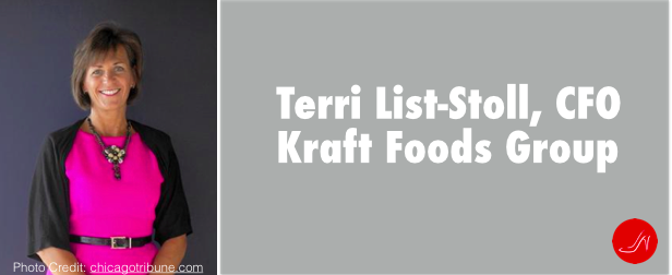 Terri List-Stoll, CFO Kraft Foods Group, a position few women hold in a Fortune 500 Company. Women in male-dominated professions and industries
