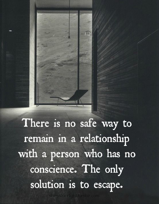 Domestic Violence Stories Quote. There is no safe way to remain in a relationship with a person who has no conscience. The only solution is to escape. Photo credit: shinystarrlight.tumblr.com