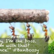 I'm not bossy. I'm the boss.