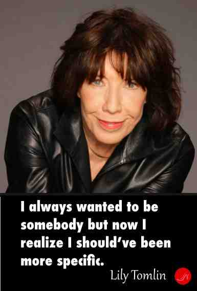 Communication skills - Lily Tomlin famous and funny communication quotes