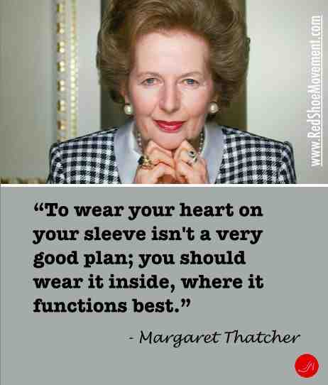 Expressing your emotions is okay. Only make sure you do so in a way that your audience understands the message. | Margaret Thatcher quote