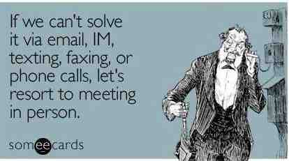 By all means, meet in person when there's any chance of a misunderstanding! Photo Credit: SomeECards | | 21 famous and funny communication quotes