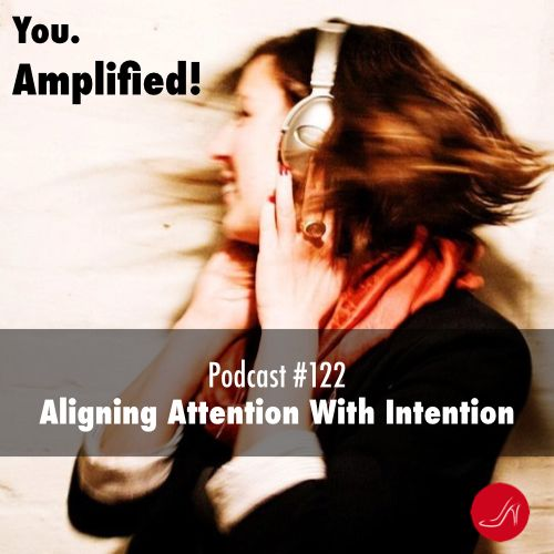 Aligning attention with intention Podcast 122
