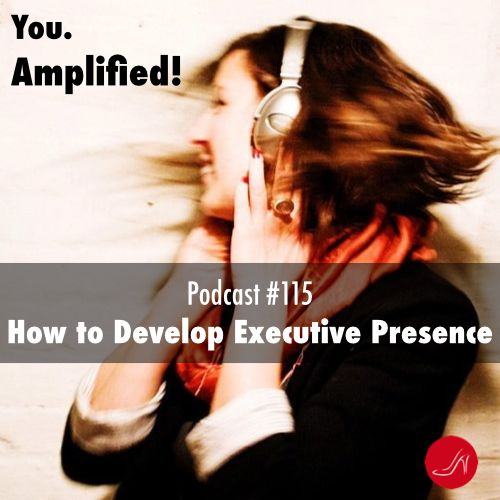 How to develop executive presence Podcast 115