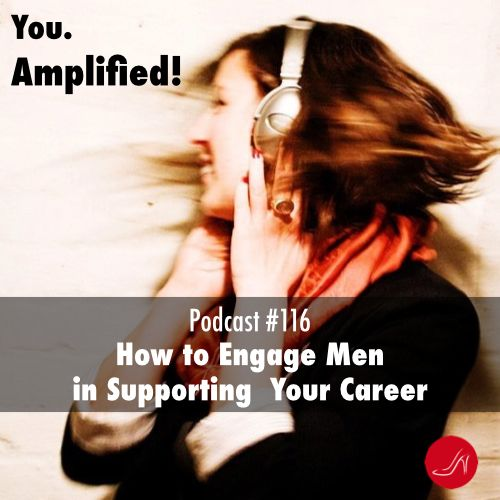 How to engage men in supporting your career Podcast 116