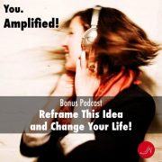 Download the Reframe this idea and change your life Bonus Podcast of the RSM Step Up Program for FREE