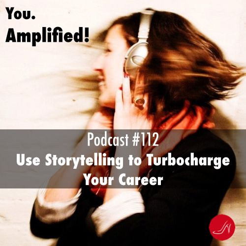 Use storytelling to turbocharge your career Podcast 112