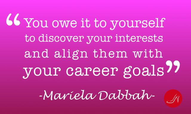 You owe it to yourself to discover your interests and align them with your career goals