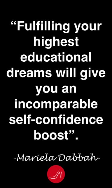 Fulfilling your highest educational dreams will give you an incomparable self-confidence boost