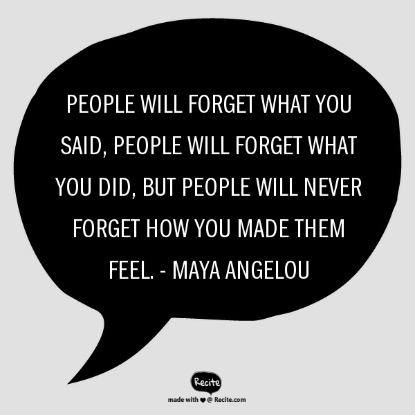 Emotions quote by Maya Angelou - People will forget what you said, people will forget what you did, but people will never forget how you made them feel