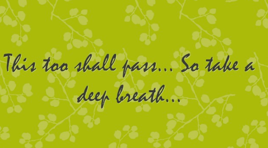 Overcoming emotional outbursts quote - This too shall pass... so take a deep breath