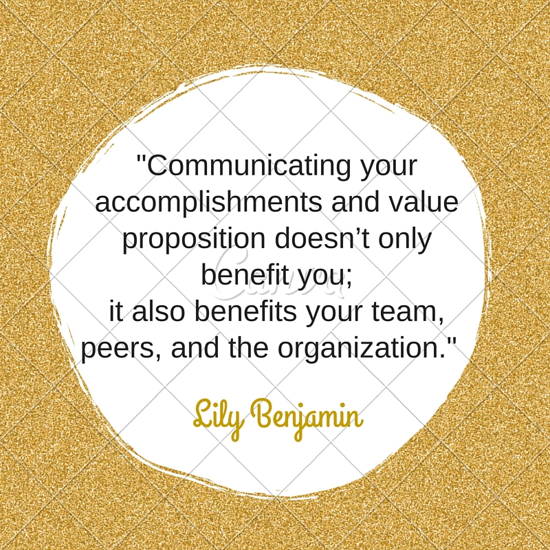 Self promotion inspirational quote by Lily Benjamin - Communicating your accomplishments and value proposition doesn't only benefit you; it also benefits your team, peers and the organization