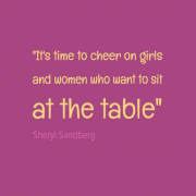 Self promotion quote by Sheryl Sandberg - It's time to cheer on girls and women who want to sit at the table