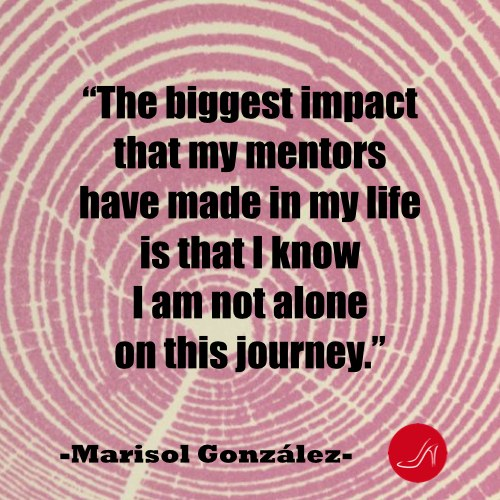Inspirational mentoring quote by Marisol Gonzalez