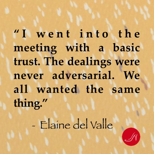 "Inspirational quote on how to negotiate by Elaine Del Valle . ""I went into the meeting with a basic trust. The dealings were never adversarial. We all wanted the same thing."""
