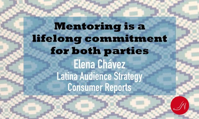 Mentoring quote by Elena Chavez, Latina Audience Strategy, Consumer Reports