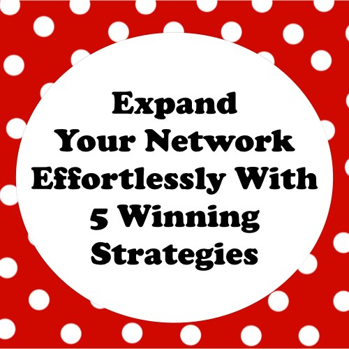 5 strategies to expand your network effortlessly