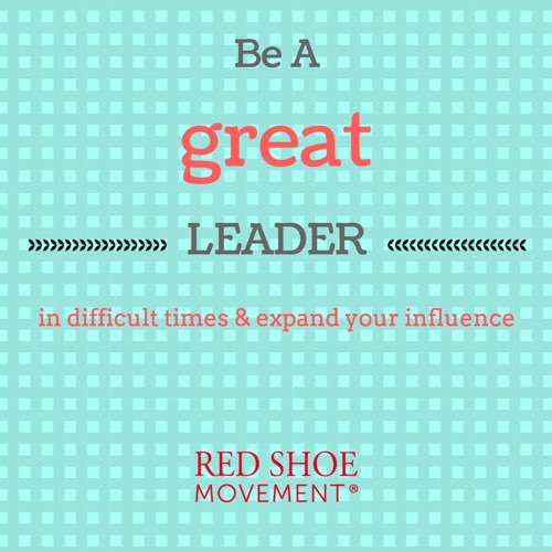 Be a great leader in difficult times