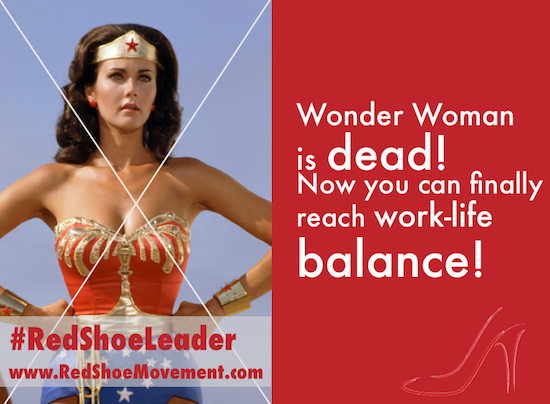 Only when you give up the idea that you are Wonder Woman can you achieve work-life balance