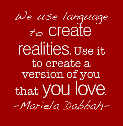 Language is your most powerful tool. Use it to create a bright version of yourself! #MarielaDabbah
