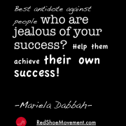 Best antidote against people who are jealous of your success? It's hard to remain envious of someone's success if they are helping you achieve your own!