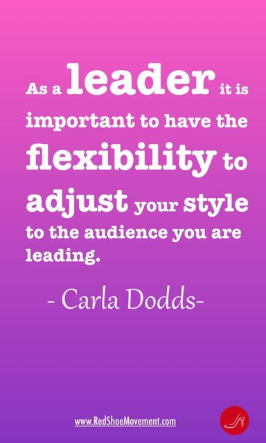 As a Leader is it important to have the flexibility to adjust your style to the audience you are leading - Management Styles quote by Carla Dodds