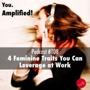 4 Feminine traits you can leverage at work Podcast 108