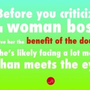 Before you criticize a woman giver her the benefit of the doubt, Women Bosses quote