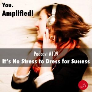 It's no stress to dress for success Podcast 109