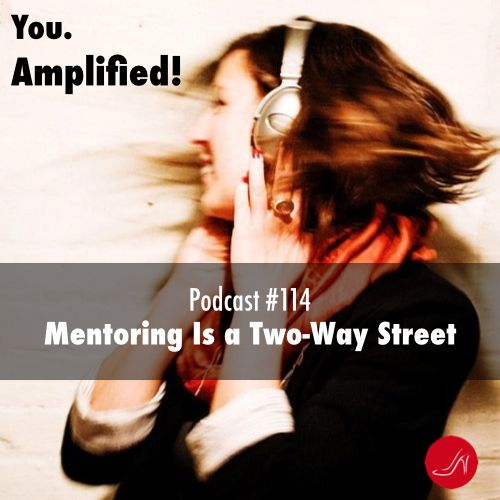Mentoring is a two way street Podcast 114