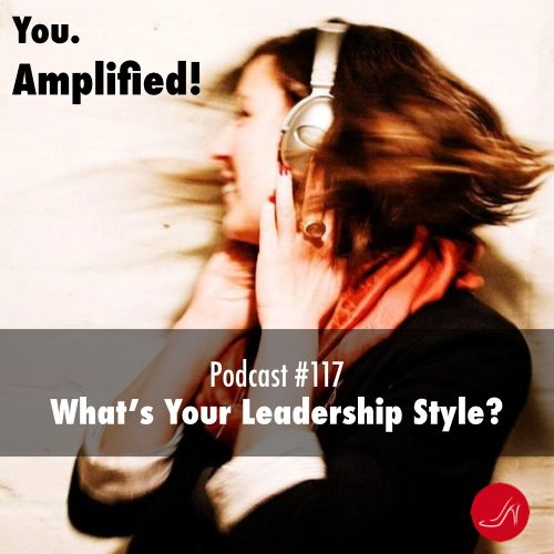What's your leadership style? Podcast 117