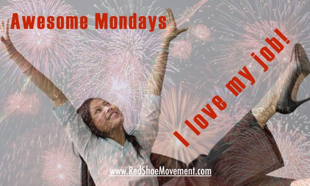 Awesome Mondays. I love my job. It's Monday Quote