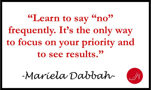 "Learn to say ""no"" frequently. It's the only way to focus on your priority and to see results."