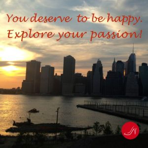 You deserve to be happy. Explore your passions