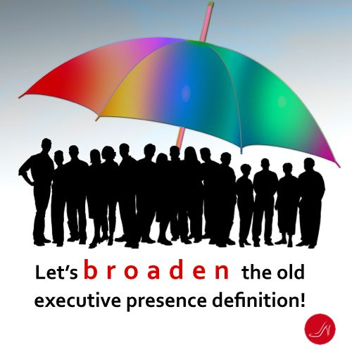 Let's broaden the executive presence definition! In order to diversify your executive levels you must expand the narrow executive presence definition