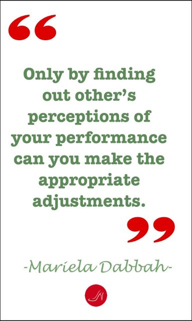 Only by finding out other's perceptions of your performance can you make the appropriate adjustments