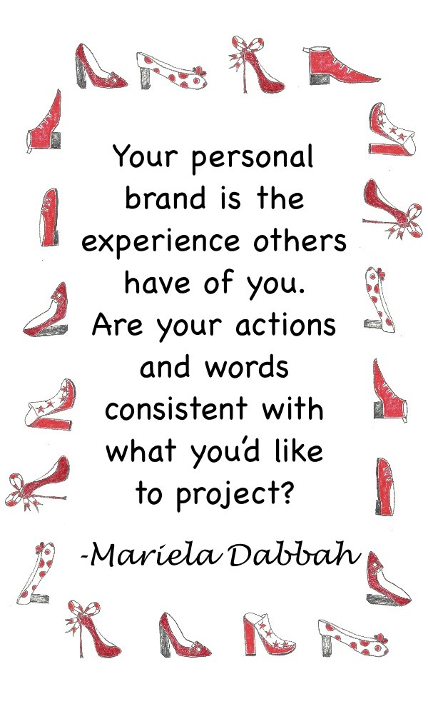 Personal Brand quote by Mariela Dabbah - Your personal brand is the experience others have of you. Are your actions and words consistent with what you'd like to project?