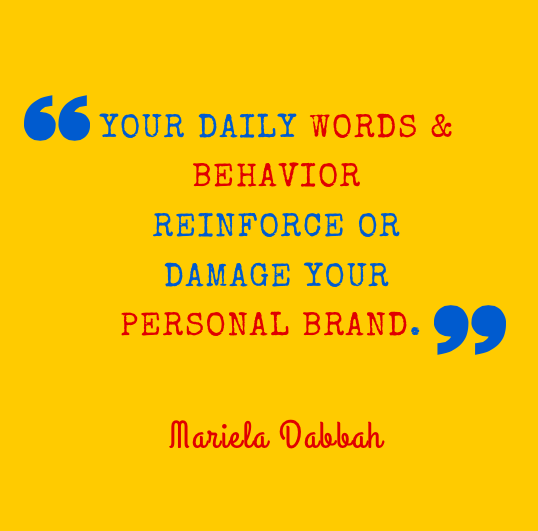 "Personal brand quote by Mariela Dabbah - ""Your daily words & behavior reinforce or damage your personal brand"""