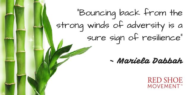 Like the bamboo that bends with a strong wind but doesn't break, so can you if you develop resilience.