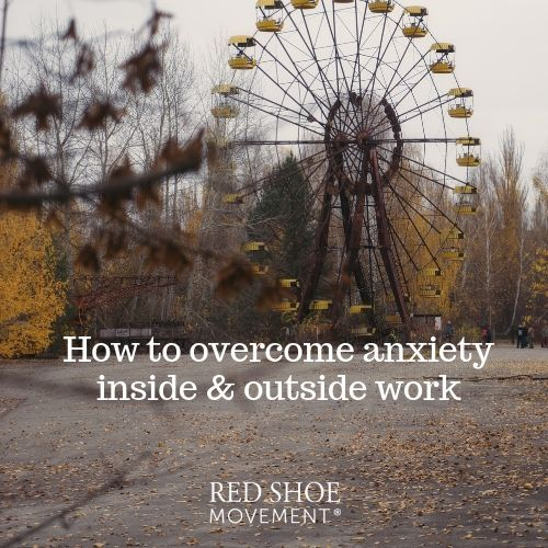 How to overcome anxiety inside and outside work