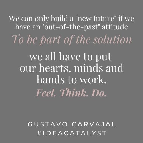We have to work together to create a better future. An inspirational quote by Gustavo Carvajal #IDEAcatalyst